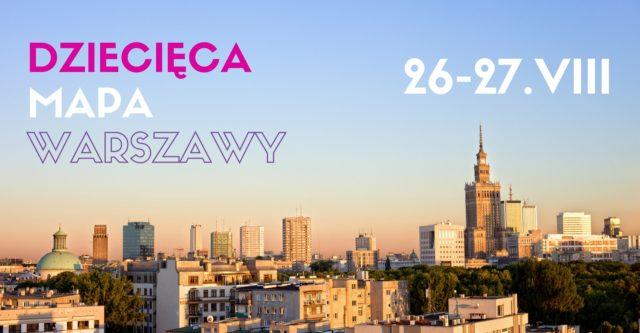 Zaplanuj weekend 26-27 sierpnia – Dziecięca Mapa Warszawy