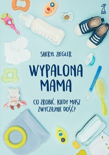 Wypalona mama - to książka Sheryl Ziegler wydana nakładem GWP