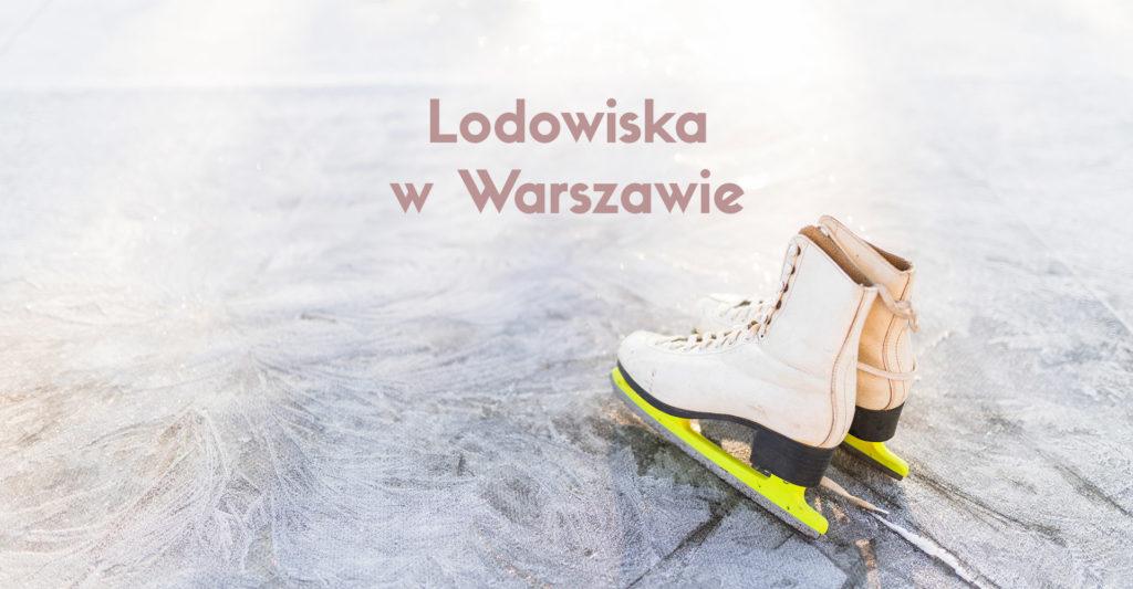 Lodowisko Warszawa, czyli dokąd na łyżwy w stolicy?