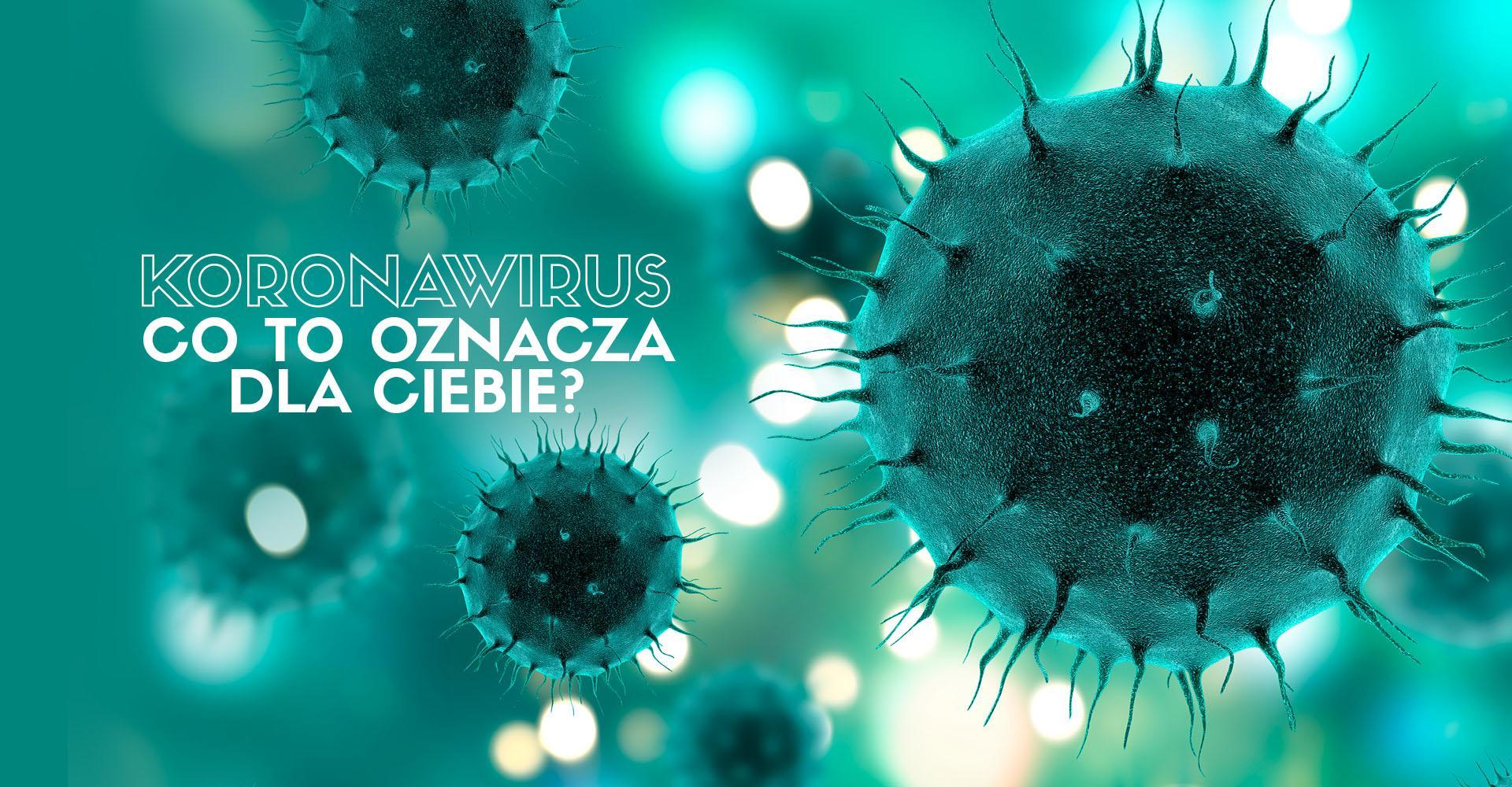 koronawirus co to oznacza dla Ciebie, jak zminimalizować ryzyko zakażenia?!