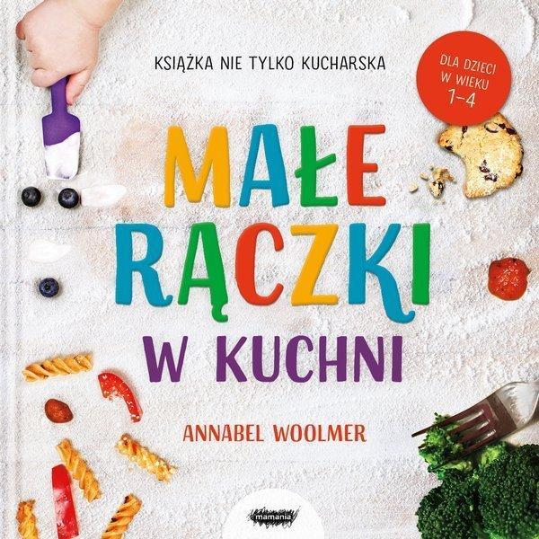 Małe rączki w kuchni to propozycja Wydawnictwa Mamania