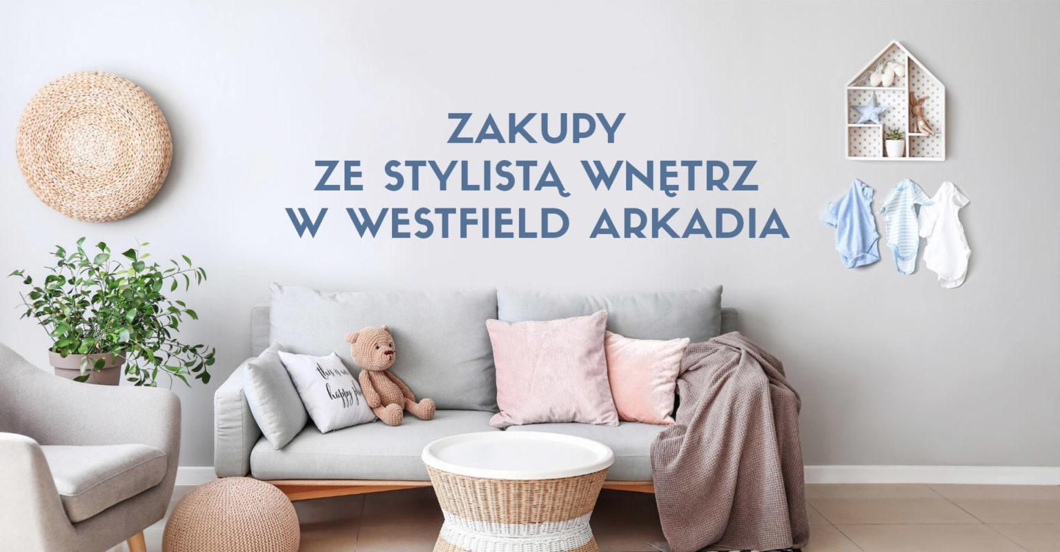 Zakupy ze stylistą wnętrz w Westfield Arkadia.