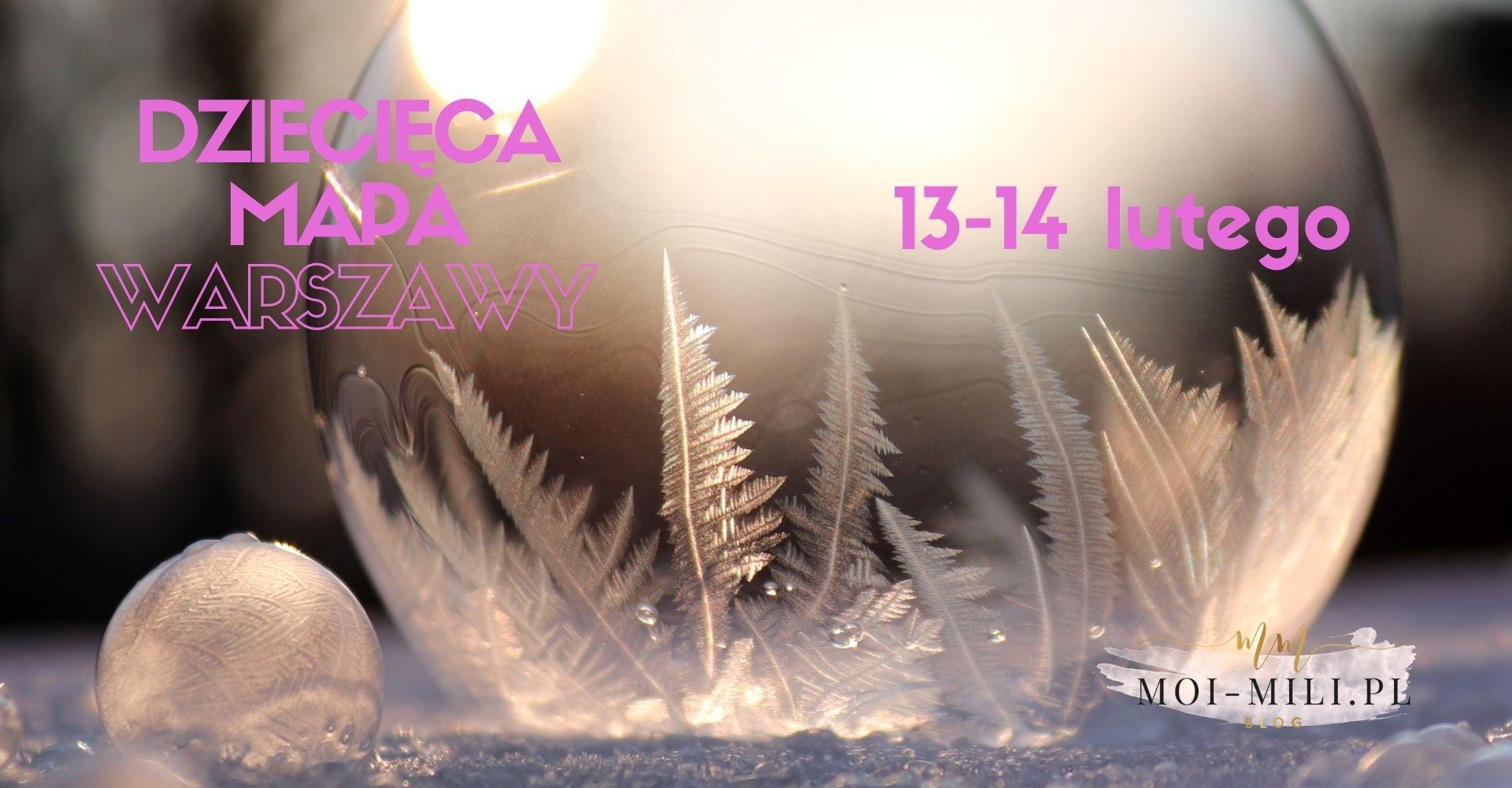 Weekendowa Zajawka, czyli co robić z dzieckiem w Warszawie 13-14 lutego