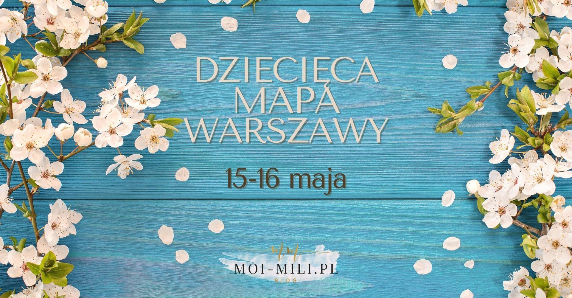 Weekendowa Zajawka, czyli co robić z dzieckiem w Warszawie 15-16 maja