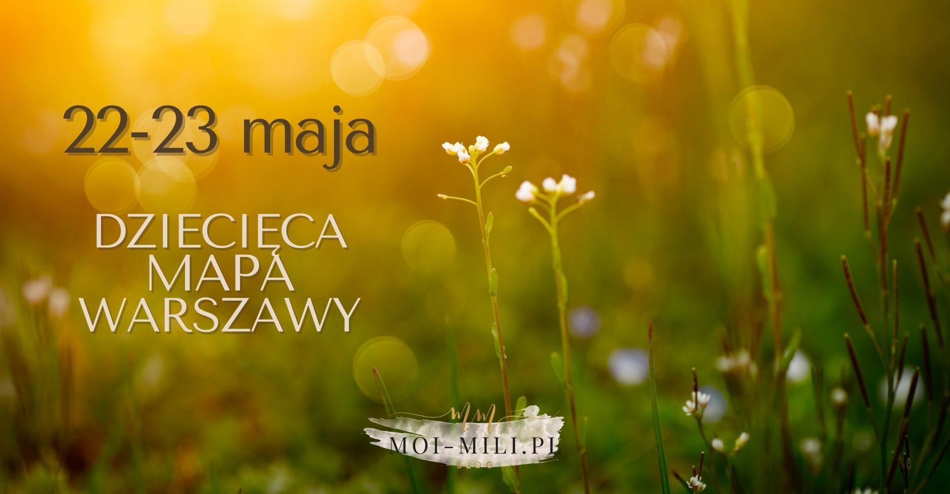 Weekendowa Zajawka, czyli co robić z dzieckiem w Warszawie 22-23 maja