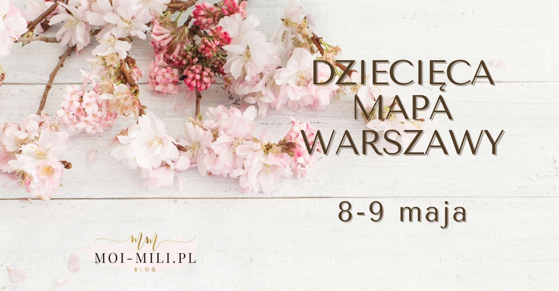 Weekendowa Zajawka, czyli co robić z dzieckiem w Warszawie 8-9 maja