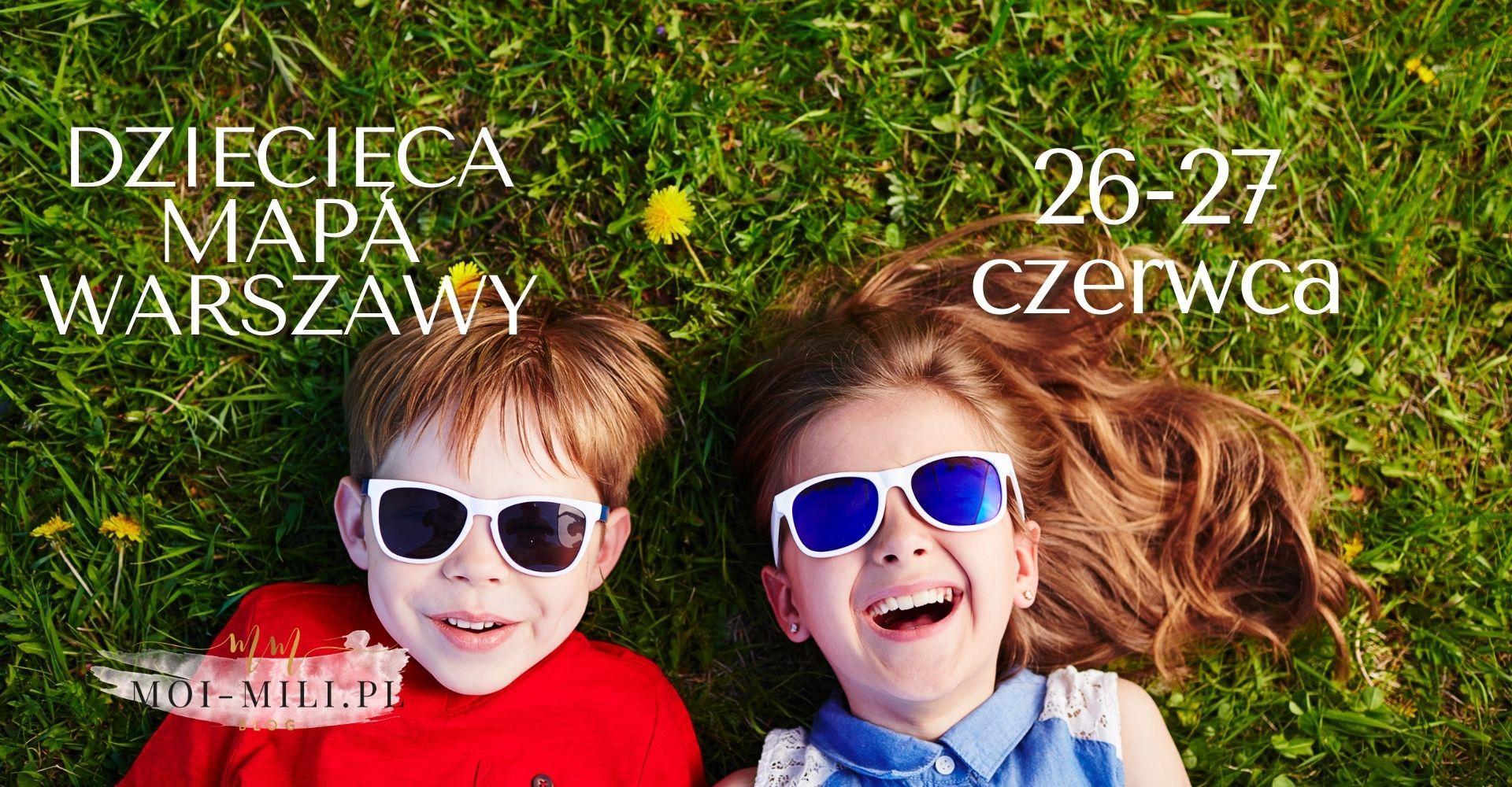 Weekendowa Zajawka, czyli co robić z dzieckiem w Warszawie 26-27 czerwca