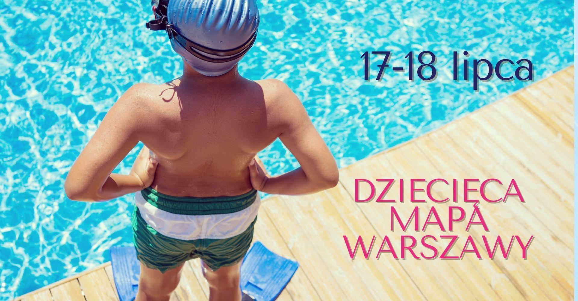 Weekendowa Zajawka, czyli co robić z dzieckiem w Warszawie 17-18 lipca