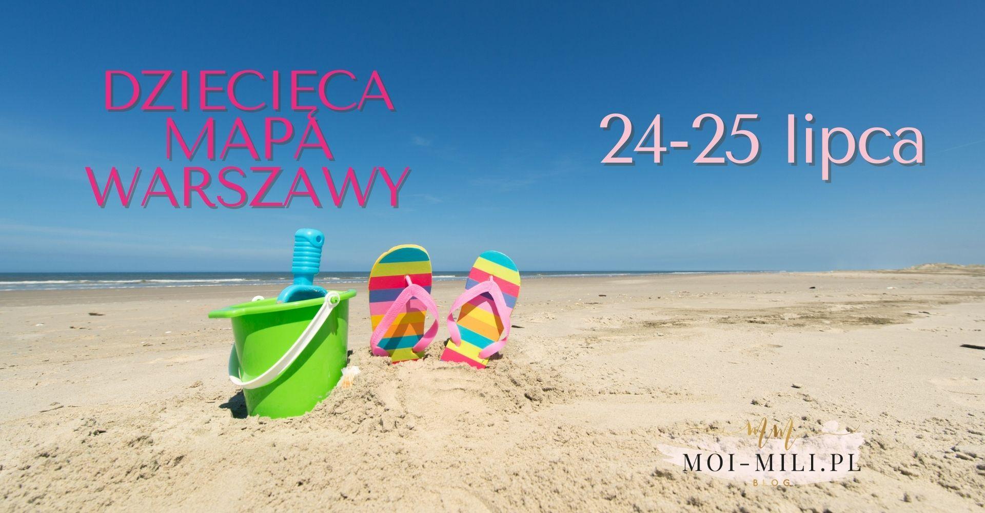 Weekendowa Zajawka, czyli co robić z dzieckiem w Warszawie 24-25 lipca