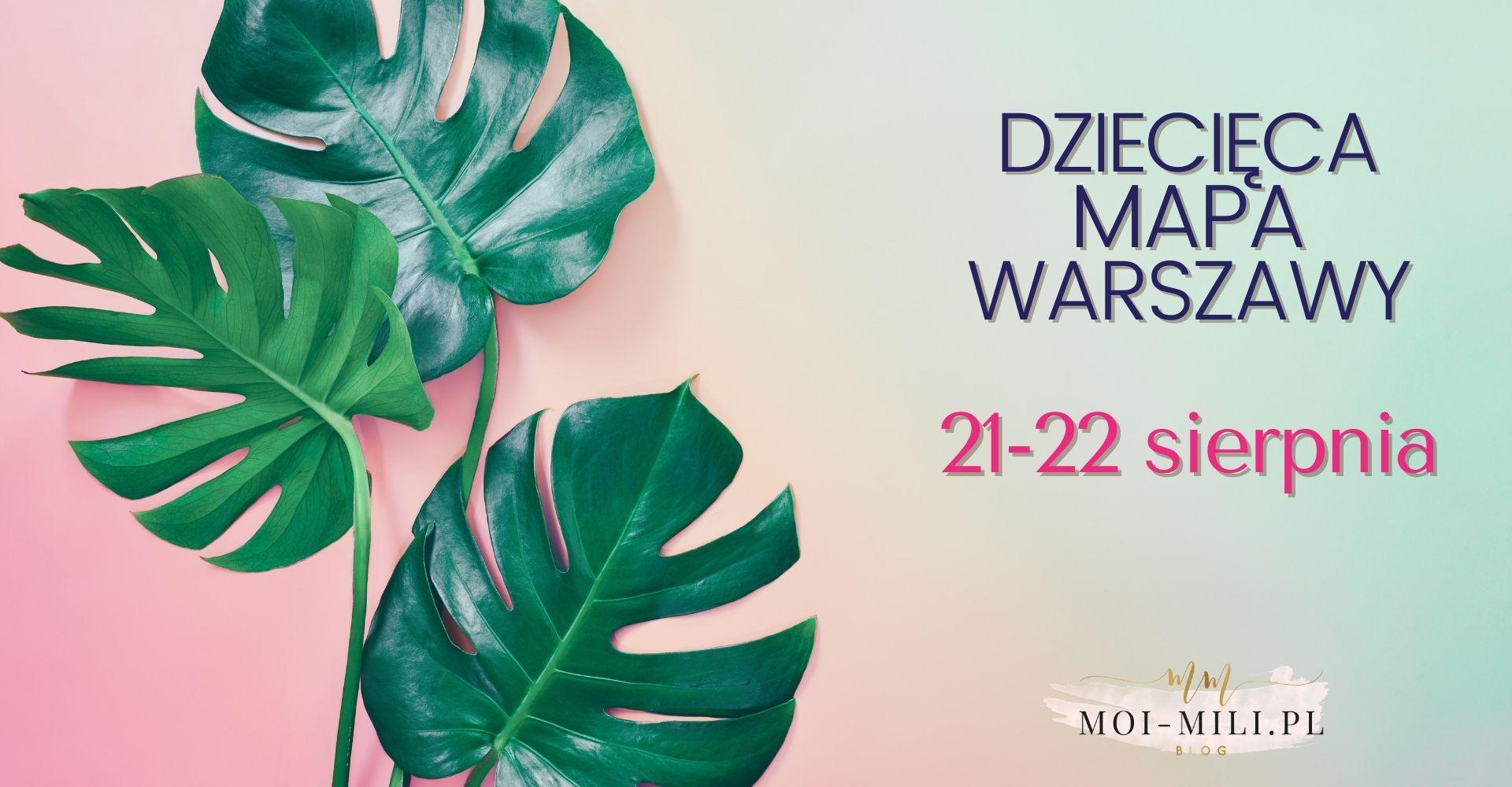 Weekendowa Zajawka, czyli co robić z dzieckiem w Warszawie 21–22 sierpnia