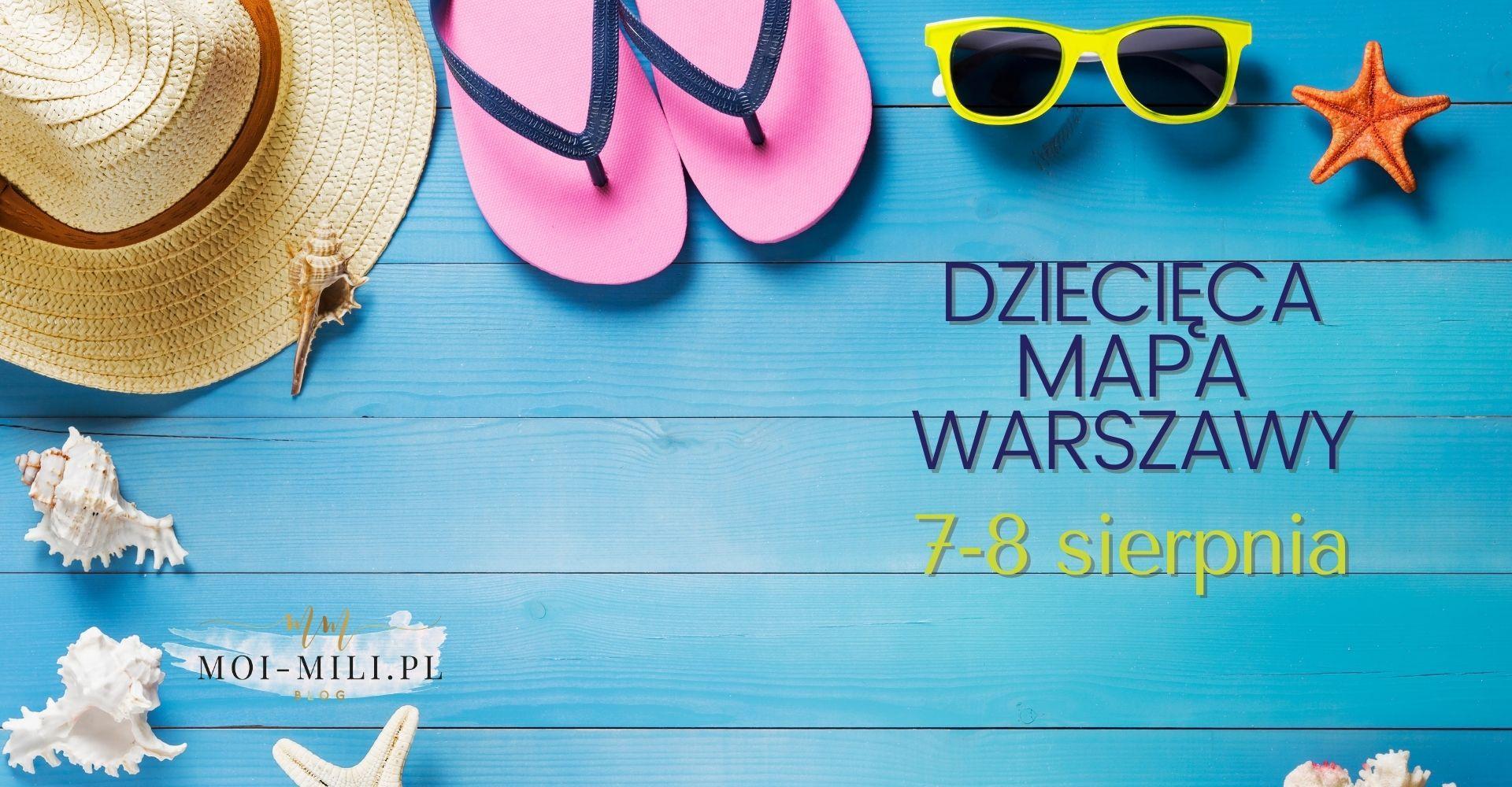 Weekendowa Zajawka, czyli co robić z dzieckiem w Warszawie 7–8 sierpnia